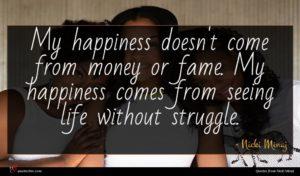 Nicki Minaj quote : My happiness doesn't come ...