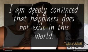 Taylor Caldwell quote : I am deeply convinced ...