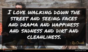 Ric Ocasek quote : I love walking down ...