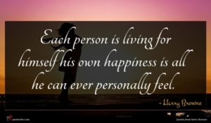 Harry Browne quote : Each person is living ...
