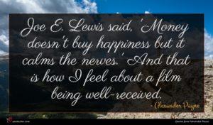 Alexander Payne quote : Joe E Lewis said ...