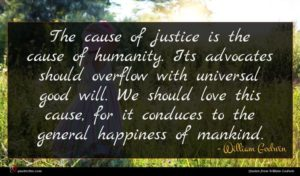 William Godwin quote : The cause of justice ...