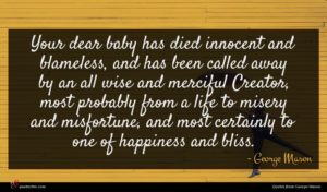 George Mason quote : Your dear baby has ...