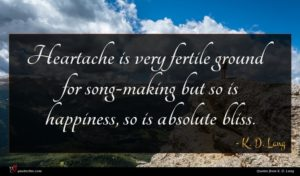 K. D. Lang quote : Heartache is very fertile ...