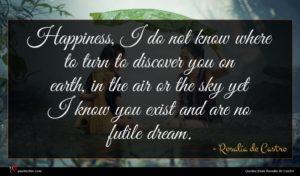 Rosalía de Castro quote : Happiness I do not ...