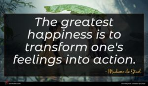 Madame de Stael quote : The greatest happiness is ...