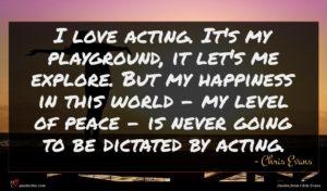Chris Evans quote : I love acting It's ...