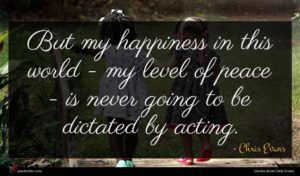 Chris Evans quote : But my happiness in ...