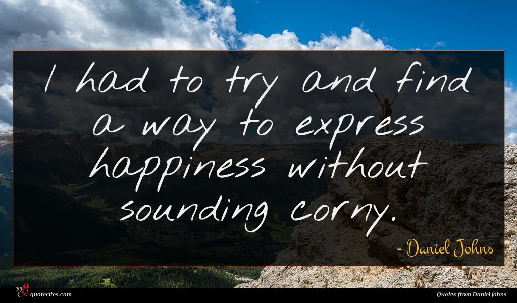 I had to try and find a way to express happiness without sounding corny.