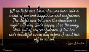 Lynn Johnston quote : When Kate was born ...