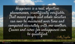 Polly Toynbee quote : Happiness is a real ...