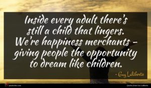 Guy Laliberte quote : Inside every adult there's ...