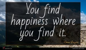 Anna Paquin quote : You find happiness where ...