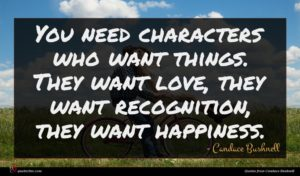 Candace Bushnell quote : You need characters who ...