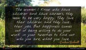 Candace Bushnell quote : The women I know ...