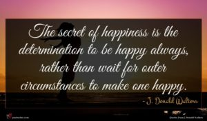 J. Donald Walters quote : The secret of happiness ...