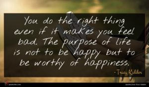 Tracy Kidder quote : You do the right ...
