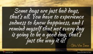 Dita Von Teese quote : Some days are just ...