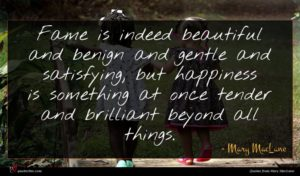 Mary MacLane quote : Fame is indeed beautiful ...