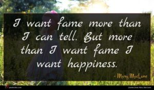 Mary MacLane quote : I want fame more ...