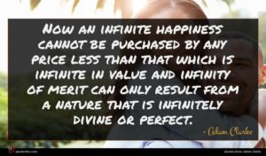 Adam Clarke quote : Now an infinite happiness ...