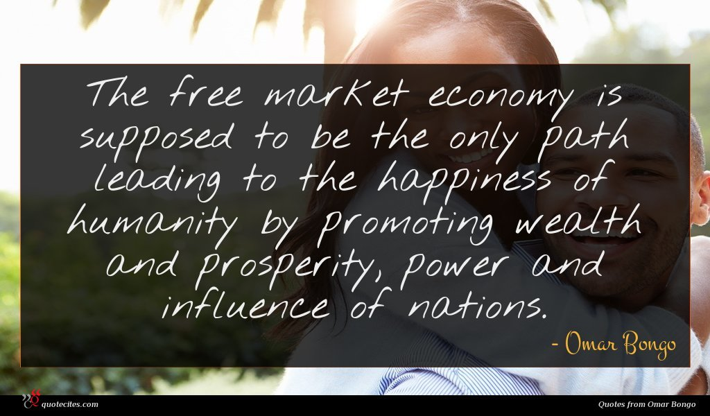 The free market economy is supposed to be the only path leading to the happiness of humanity by promoting wealth and prosperity, power and influence of nations.