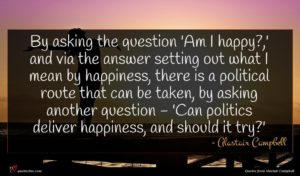 Alastair Campbell quote : By asking the question ...