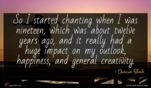 Duncan Sheik quote : So I started chanting ...