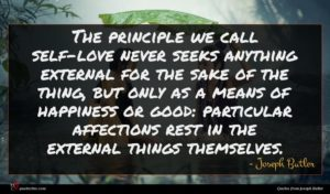 Joseph Butler quote : The principle we call ...