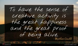 Matthew Arnold quote : To have the sense ...