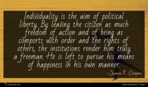 James F. Cooper quote : Individuality is the aim ...
