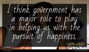 William Weld quote : I think government has ...