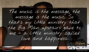 Al Green quote : The music is the ...