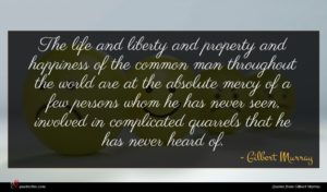 Gilbert Murray quote : The life and liberty ...