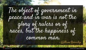 William Beveridge quote : The object of government ...