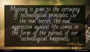 Godfrey Reggio quote : Mystery is gone to ...