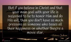 Victoria Jackson quote : But if you believe ...