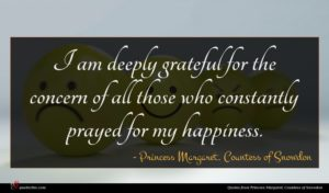 Princess Margaret, Countess of Snowdon quote : I am deeply grateful ...