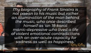 Kitty Kelley quote : My biography of Frank ...