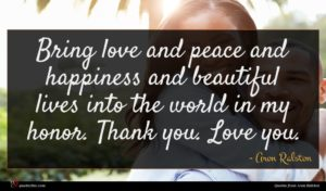 Aron Ralston quote : Bring love and peace ...