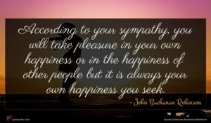 John Buchanan Robinson quote : According to your sympathy ...