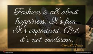 Donatella Versace quote : Fashion is all about ...