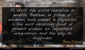 Thomas Traherne quote : To think the world ...