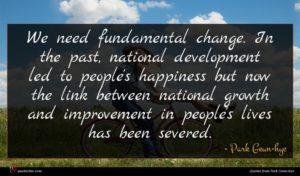 Park Geun-hye quote : We need fundamental change ...
