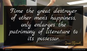 Isaac D'Israeli quote : Time the great destroyer ...