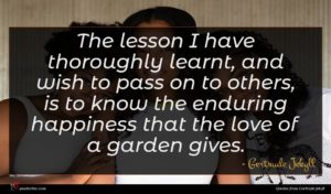 Gertrude Jekyll quote : The lesson I have ...