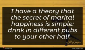 Jilly Cooper quote : I have a theory ...