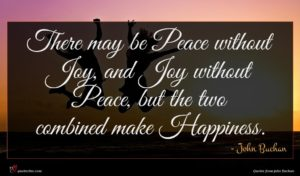 John Buchan quote : There may be Peace ...