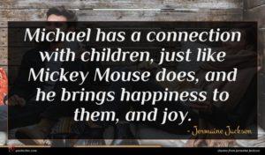 Jermaine Jackson quote : Michael has a connection ...