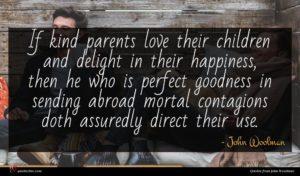 John Woolman quote : If kind parents love ...